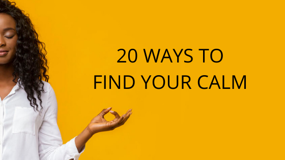 20 Ways to Find Your Calm