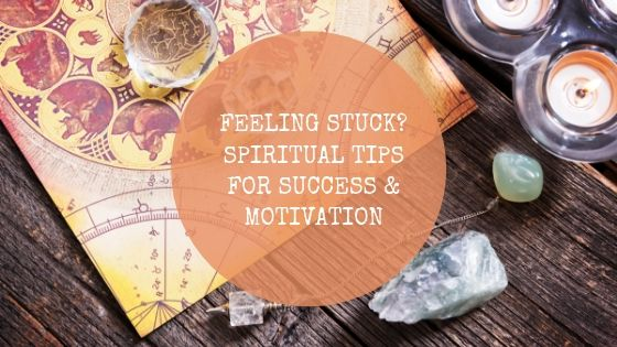 Feeling Stuck? Spiritual Tips for Success & Motivation