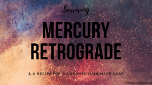 Surviving Mercury Retrograde in Scorpio & A Charmed Soap Recipe