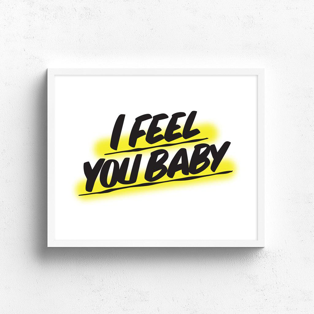 I FEEL YOU BABY by Baron Von Fancy | Open Edition and Limited Edition Prints