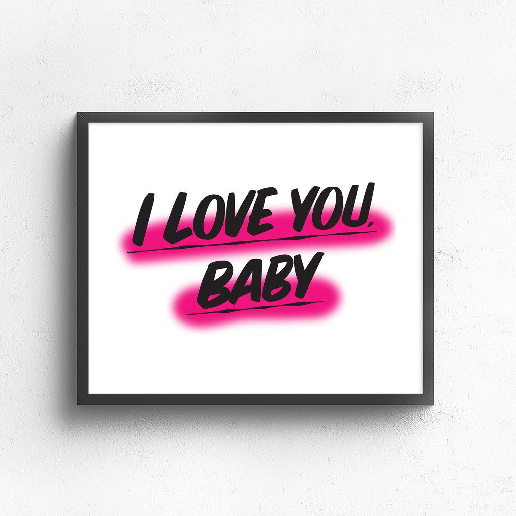 I LOVE YOU, BABY by Baron Von Fancy | Open Edition and Limited Edition Prints