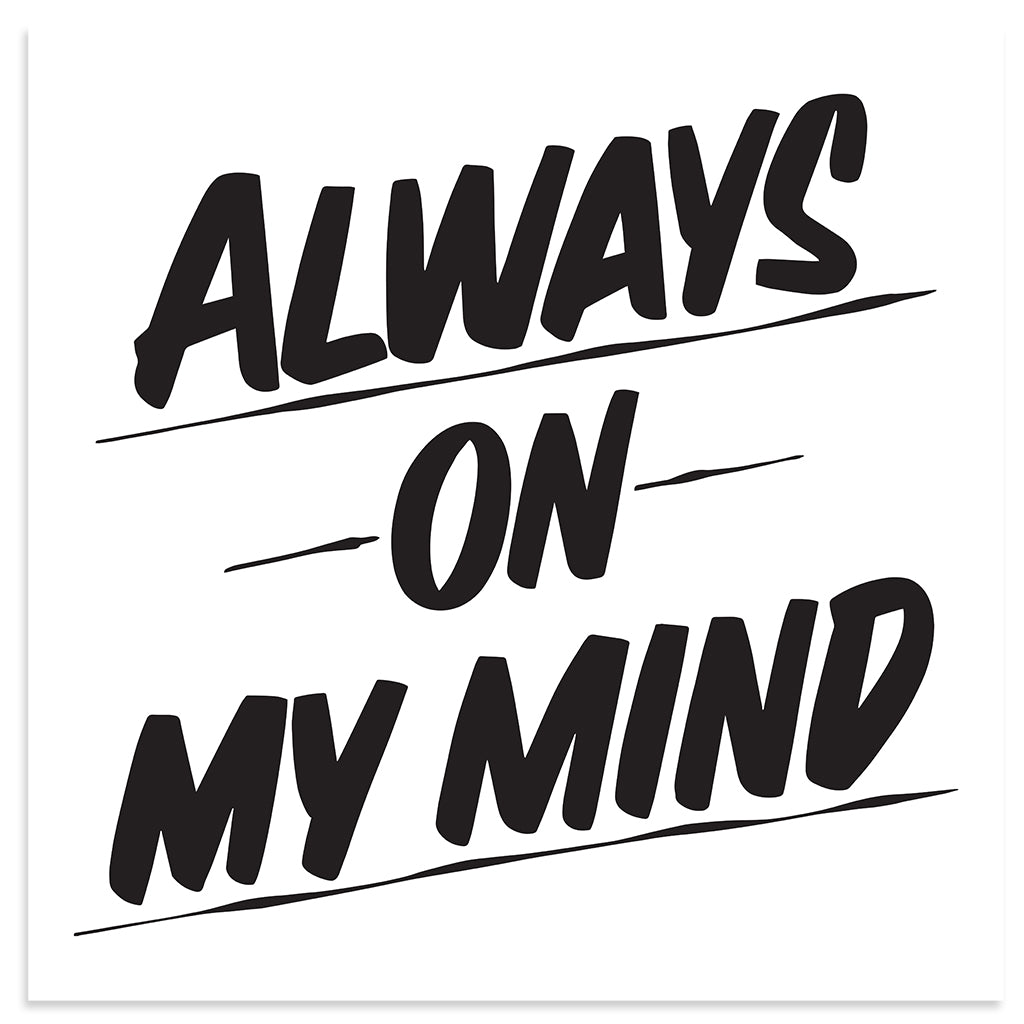 ALWAYS ON MY MIND by Baron Von Fancy | Open Edition and Limited Edition Prints