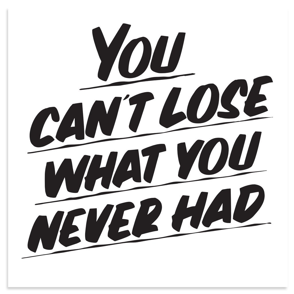 YOU CAN'T LOSE WHAT YOU NEVER HAD, TWO by Baron Von Fancy | Open Edition and Limited Edition Prints