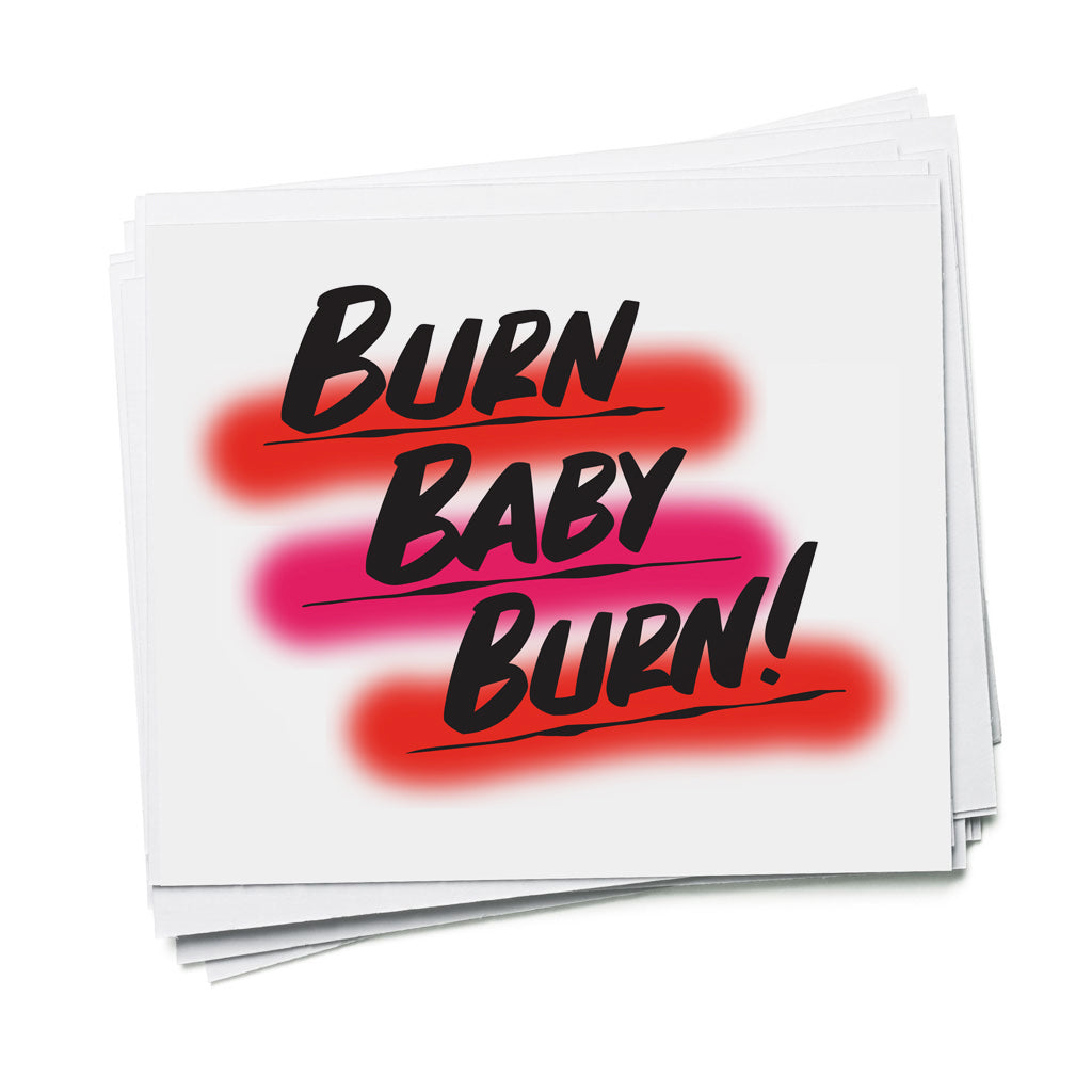 BURN BABY BURN by Baron Von Fancy | Open Edition and Limited Edition Prints