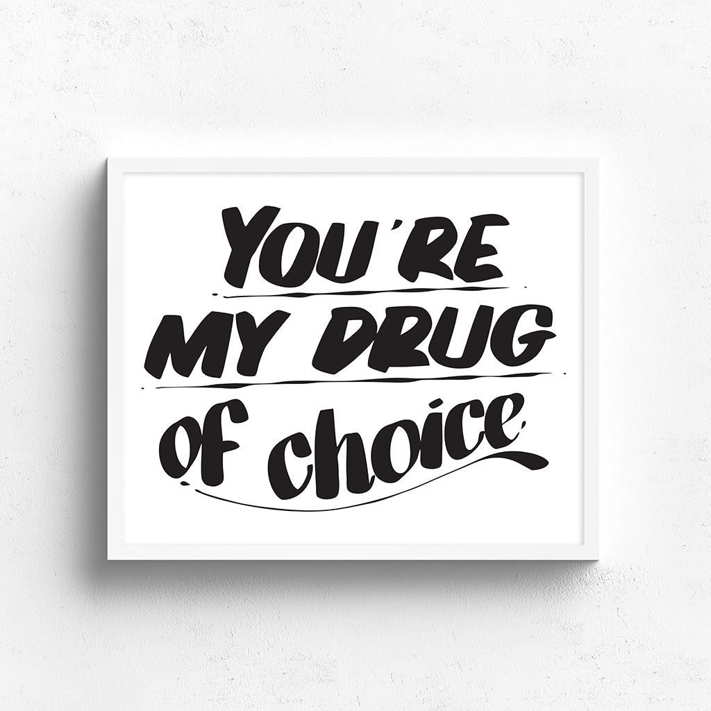 YOU'RE MY DRUG OF CHOICE by Baron Von Fancy | Open Edition and Limited Edition Prints