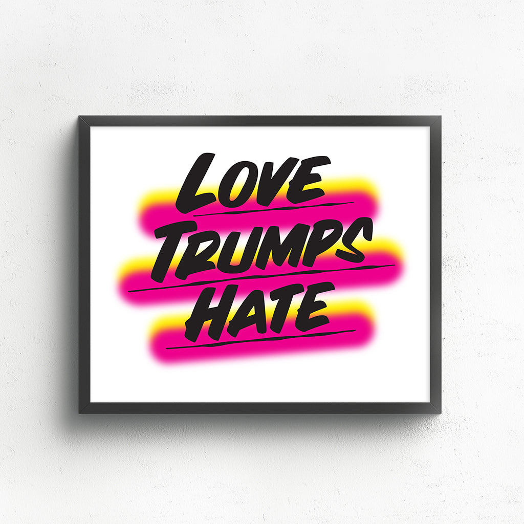 LOVE TRUMPS HATE by Baron Von Fancy | Open Edition and Limited Edition Prints