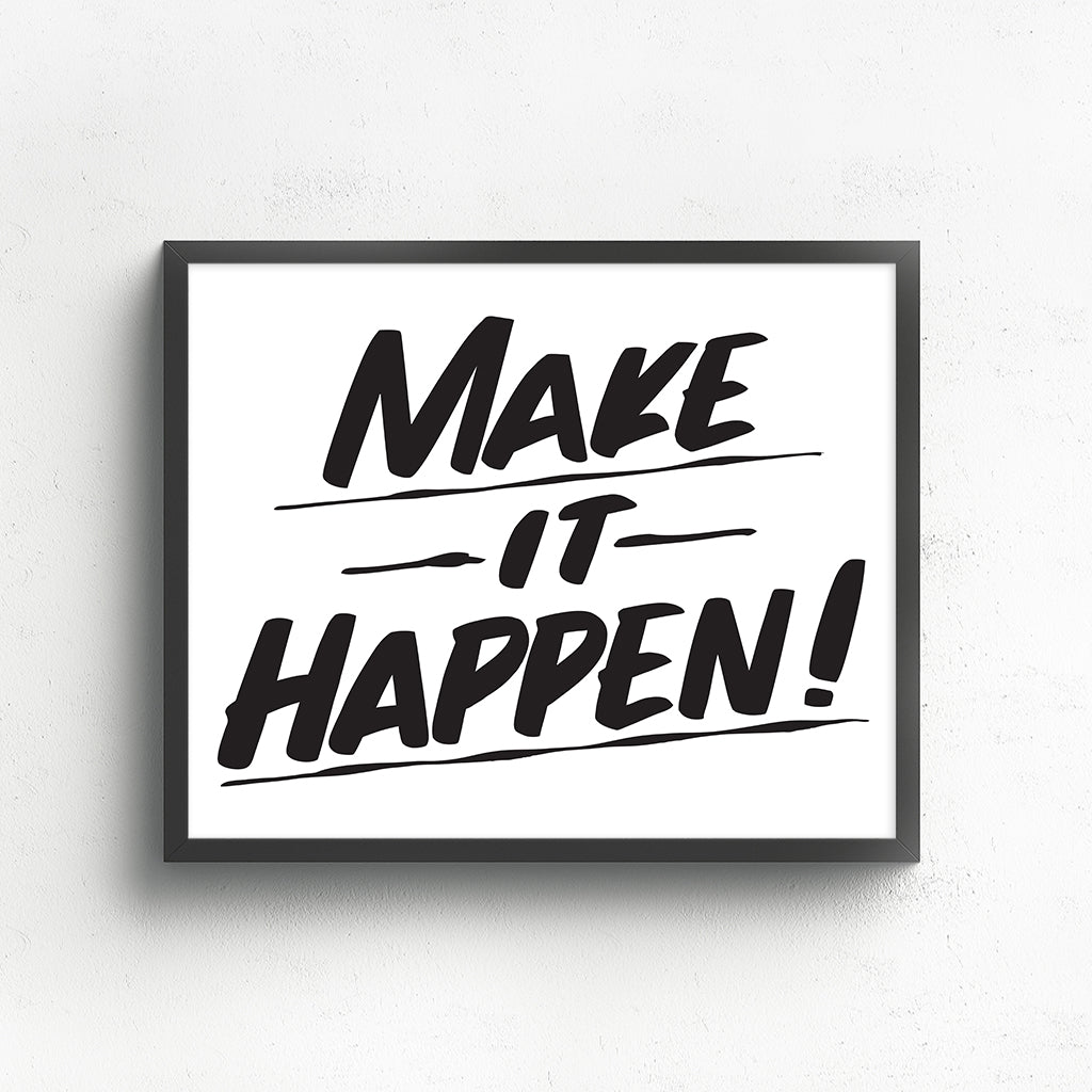 MAKE IT HAPPEN by Baron Von Fancy | Open Edition and Limited Edition Prints