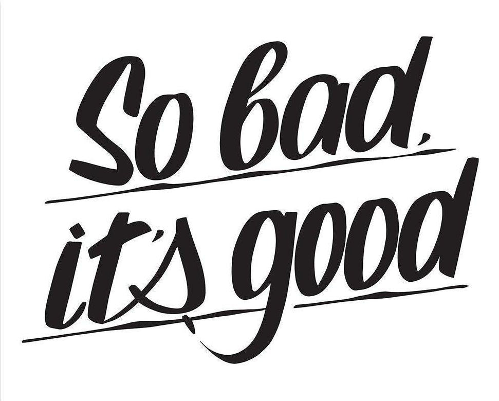 SO BAD, IT'S GOOD by Baron Von Fancy | Open Edition and Limited Edition Prints
