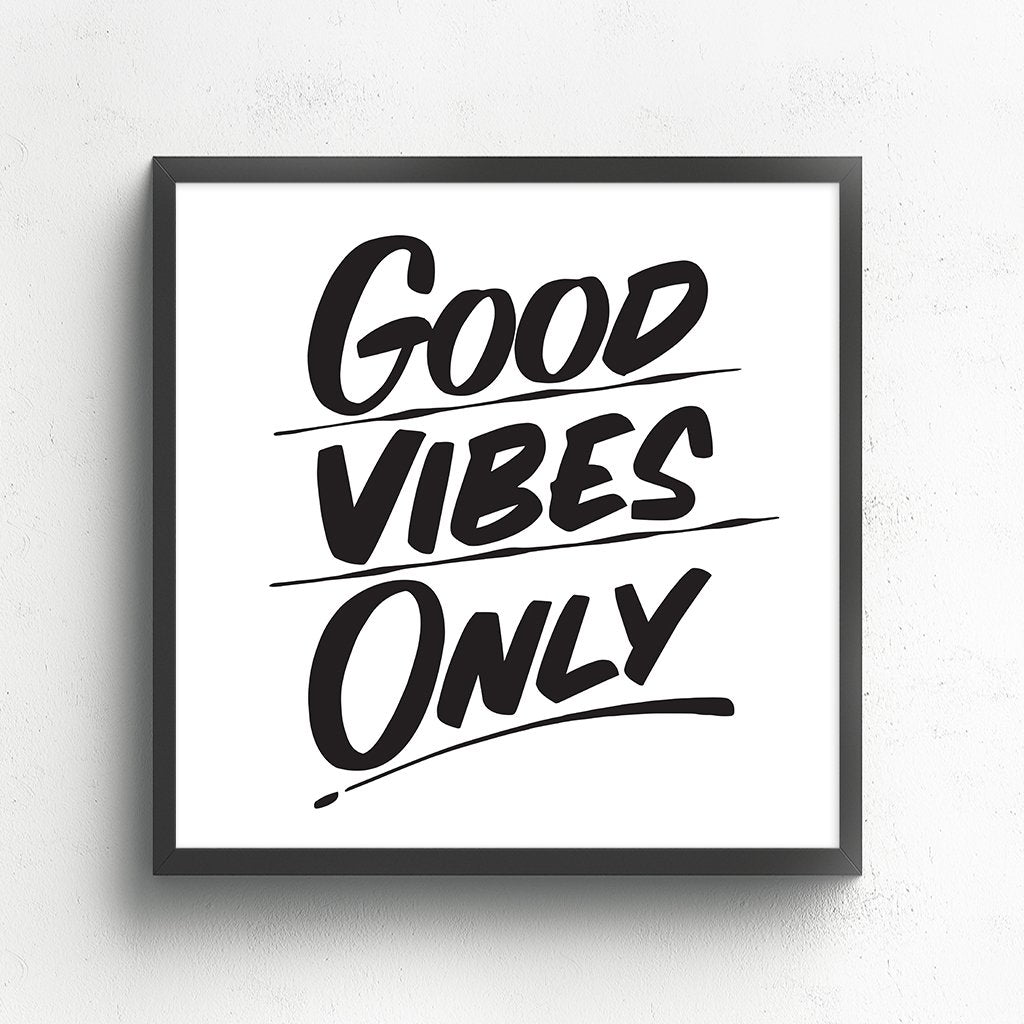 GOOD VIBES ONLY by Baron Von Fancy | Open Edition and Limited Edition Prints