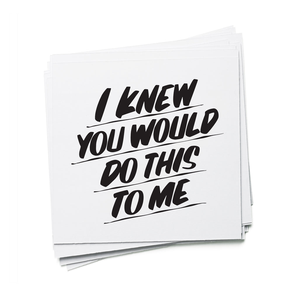 I KNEW YOU WOULD DO THIS TO ME by Baron Von Fancy | Open Edition and Limited Edition Prints