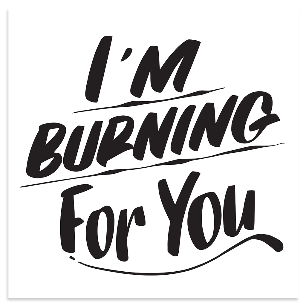 I'M BURNING FOR YOU by Baron Von Fancy | Open Edition and Limited Edition Prints