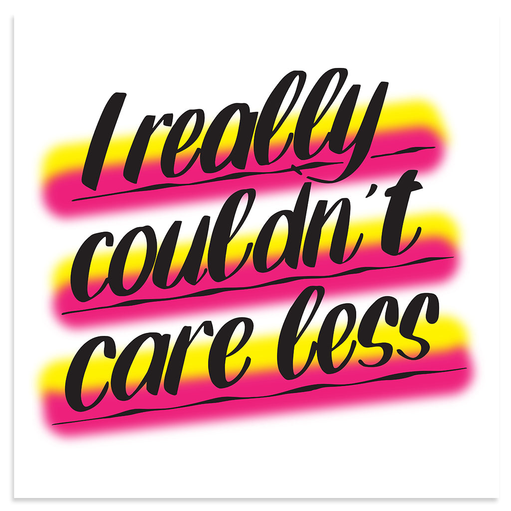 I REALLY COULDN'T CARE LESS by Baron Von Fancy | Open Edition and Limited Edition Prints