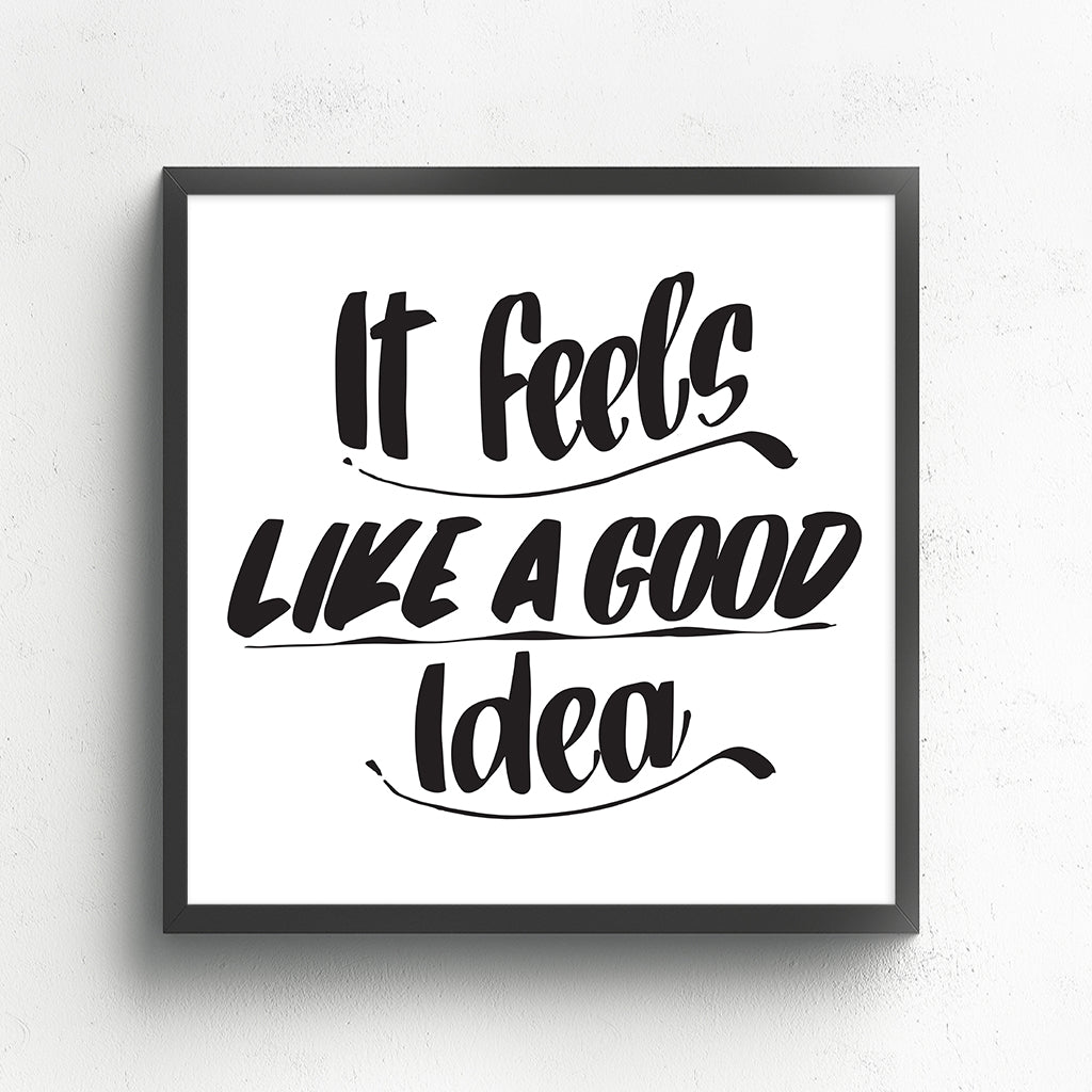 IT FEELS LIKE A GOOD IDEA by Baron Von Fancy | Open Edition and Limited Edition Prints