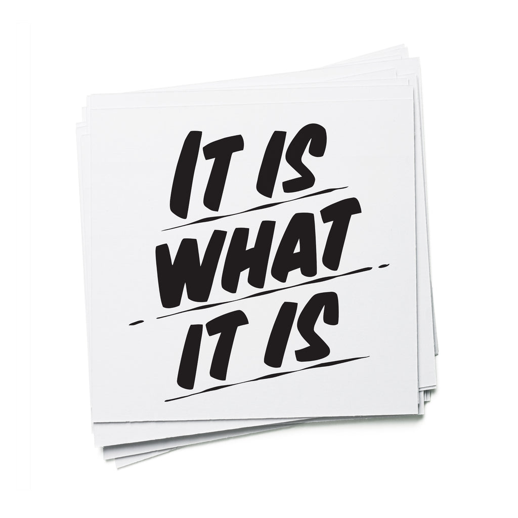IT IS WHAT IT IS by Baron Von Fancy | Open Edition and Limited Edition Prints
