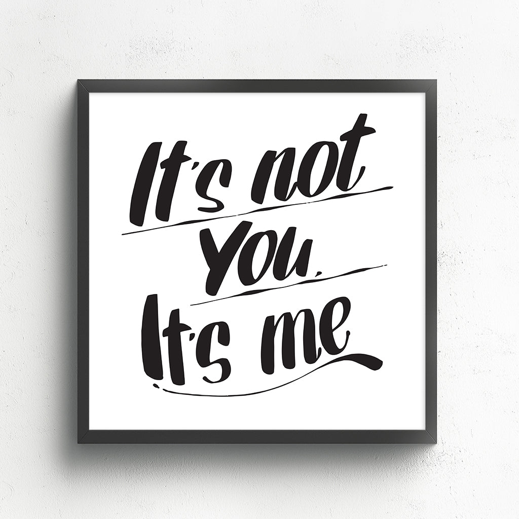IT'S NOT YOU, IT'S ME by Baron Von Fancy | Open Edition and Limited Edition Prints