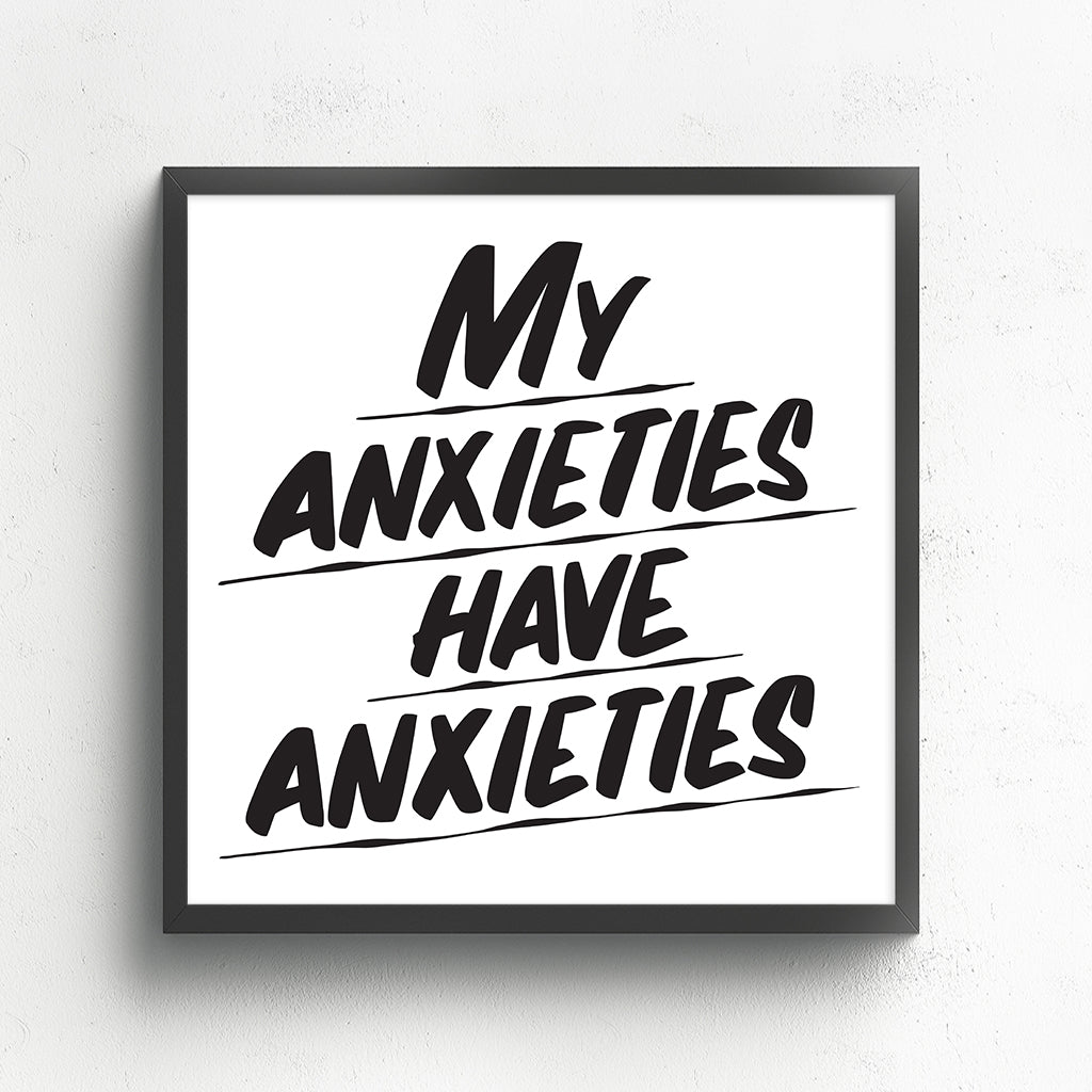 MY ANXIETIES HAVE ANXIETIES by Baron Von Fancy | Open Edition and Limited Edition Prints