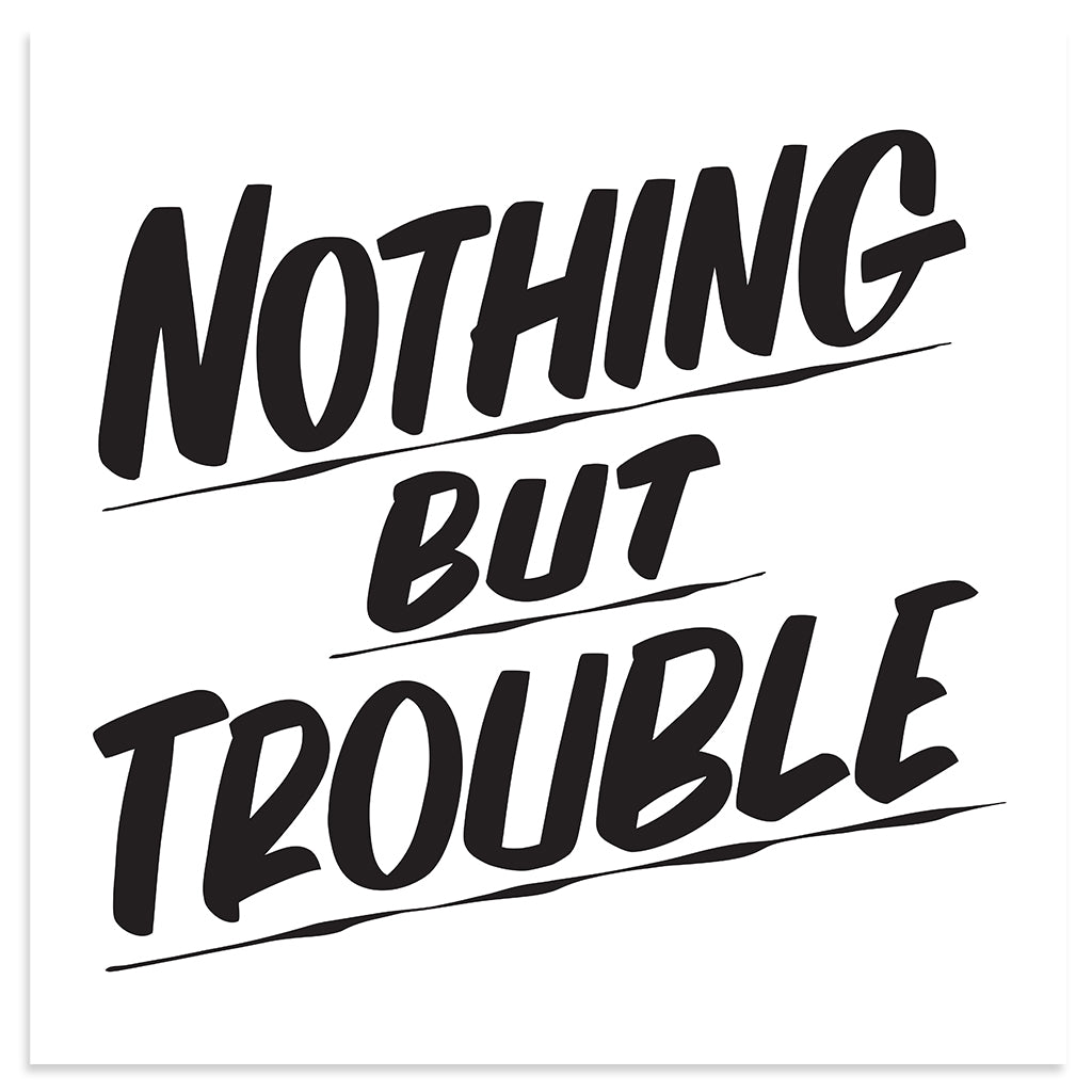 NOTHING BUT TROUBLE by Baron Von Fancy | Open Edition and Limited Edition Prints