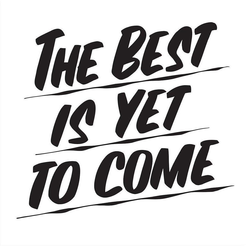 THE BEST IS YET TO COME by Baron Von Fancy | Open Edition and Limited Edition Prints