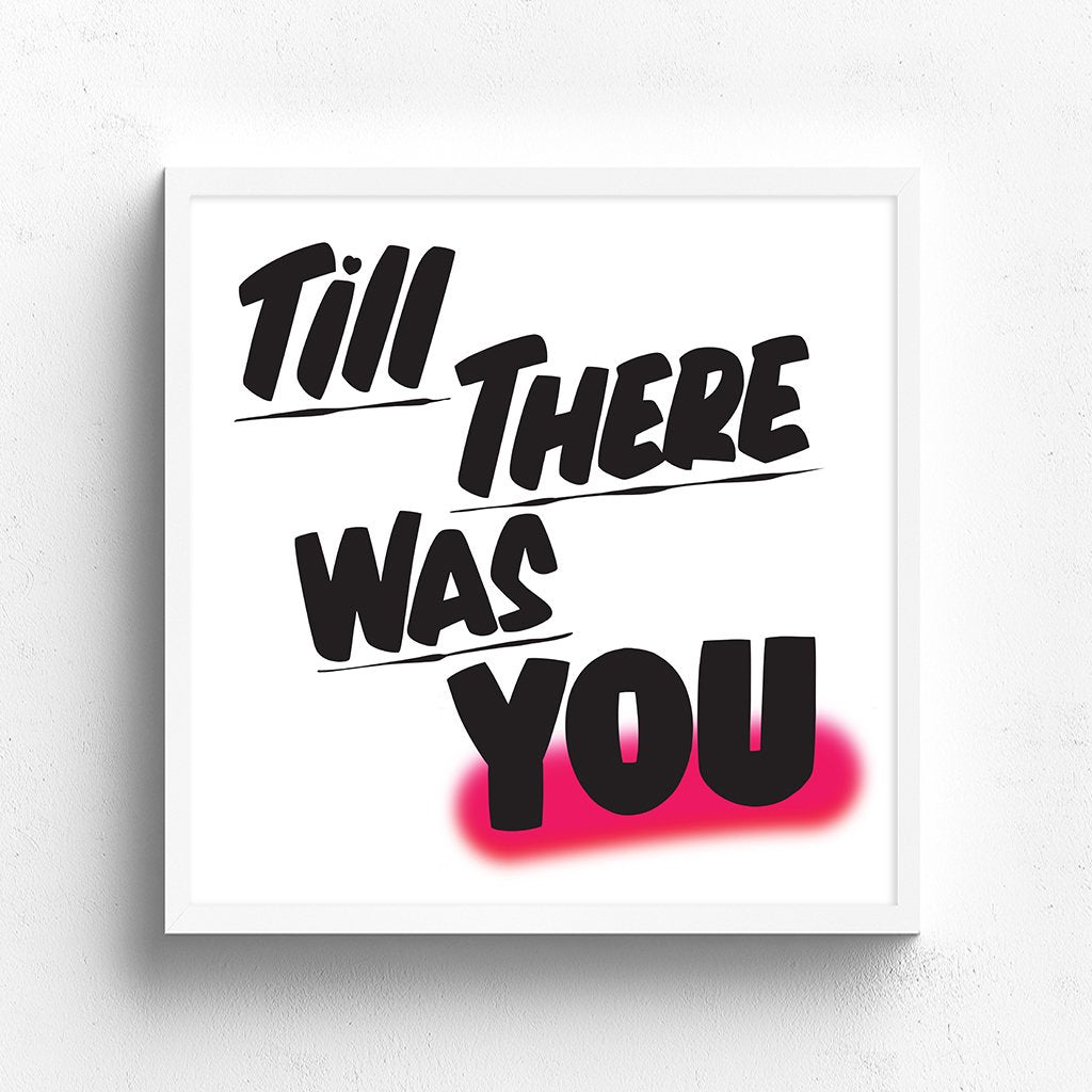 TILL THERE WAS YOU by Baron Von Fancy | Open Edition and Limited Edition Prints