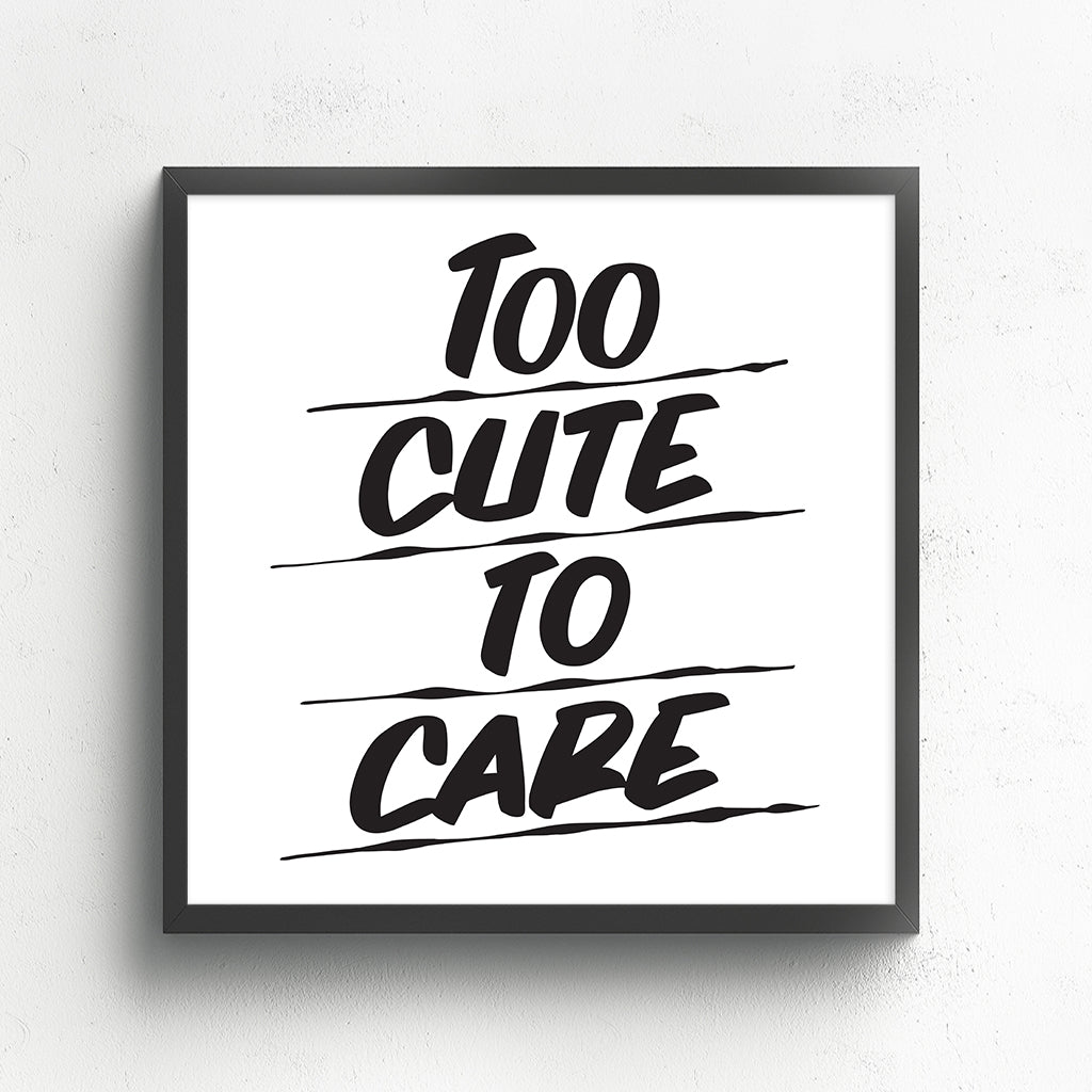 TOO CUTE TO CARE by Baron Von Fancy | Open Edition and Limited Edition Prints