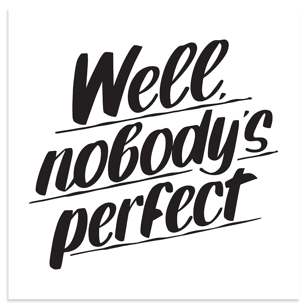 WELL NOBODY'S PERFECT by Baron Von Fancy | Open Edition and Limited Edition Prints