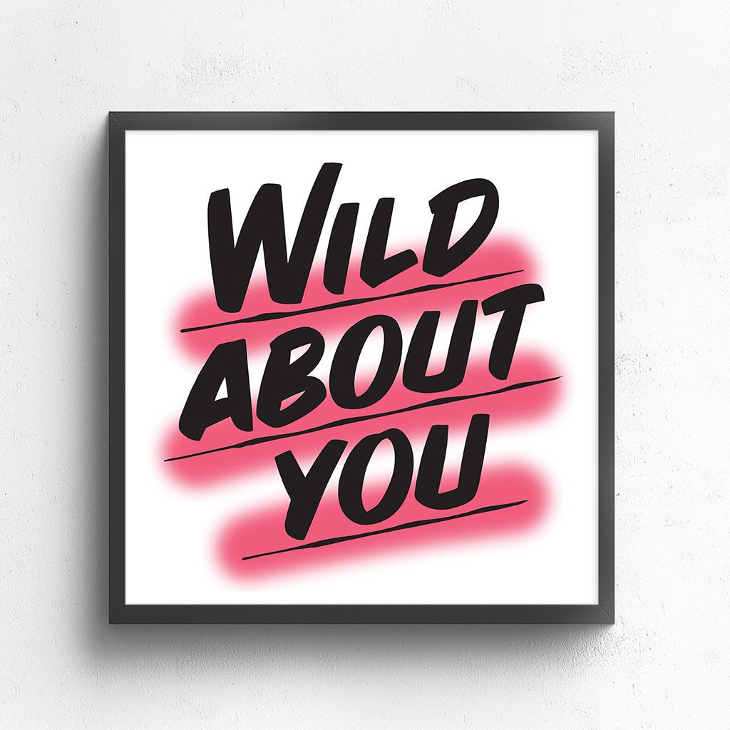WILD ABOUT YOU by Baron Von Fancy | Open Edition and Limited Edition Prints