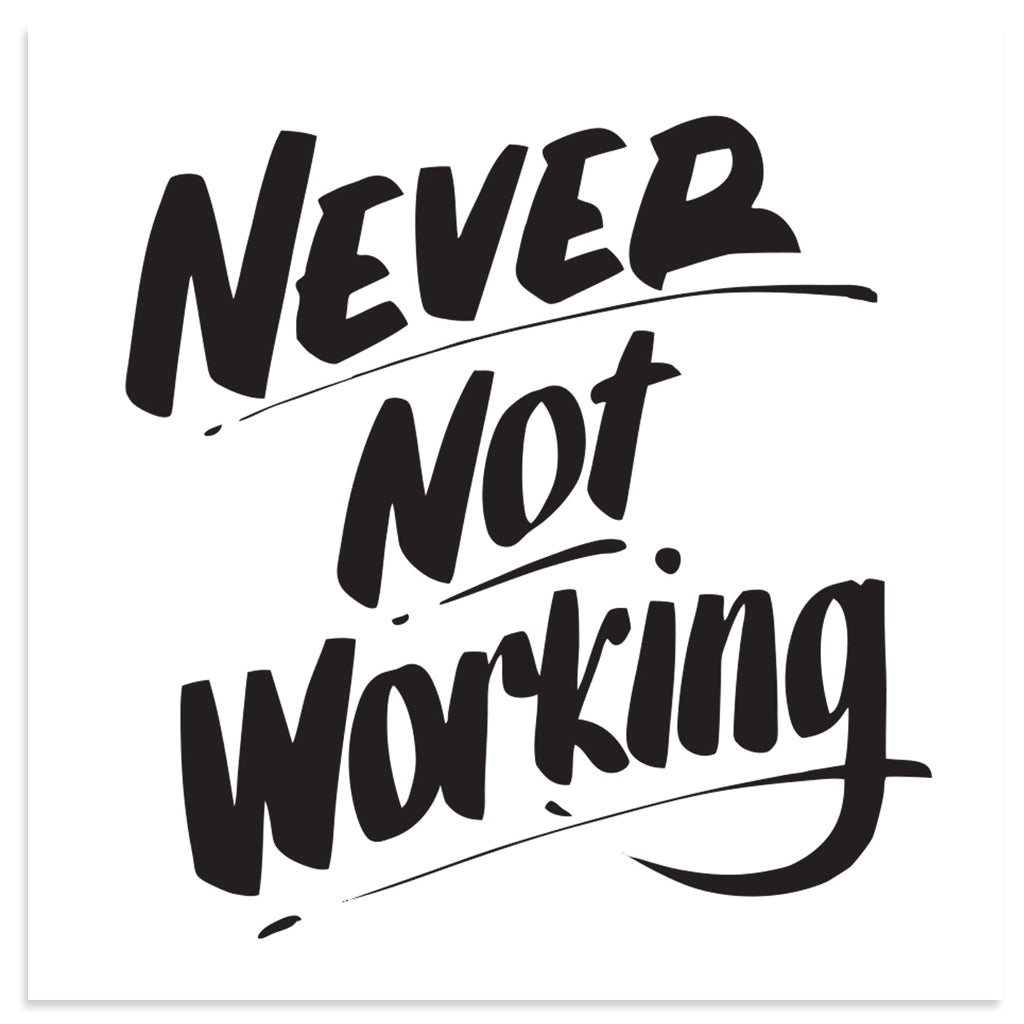 NEVER NOT WORKING by Baron Von Fancy | Open Edition and Limited Edition Prints