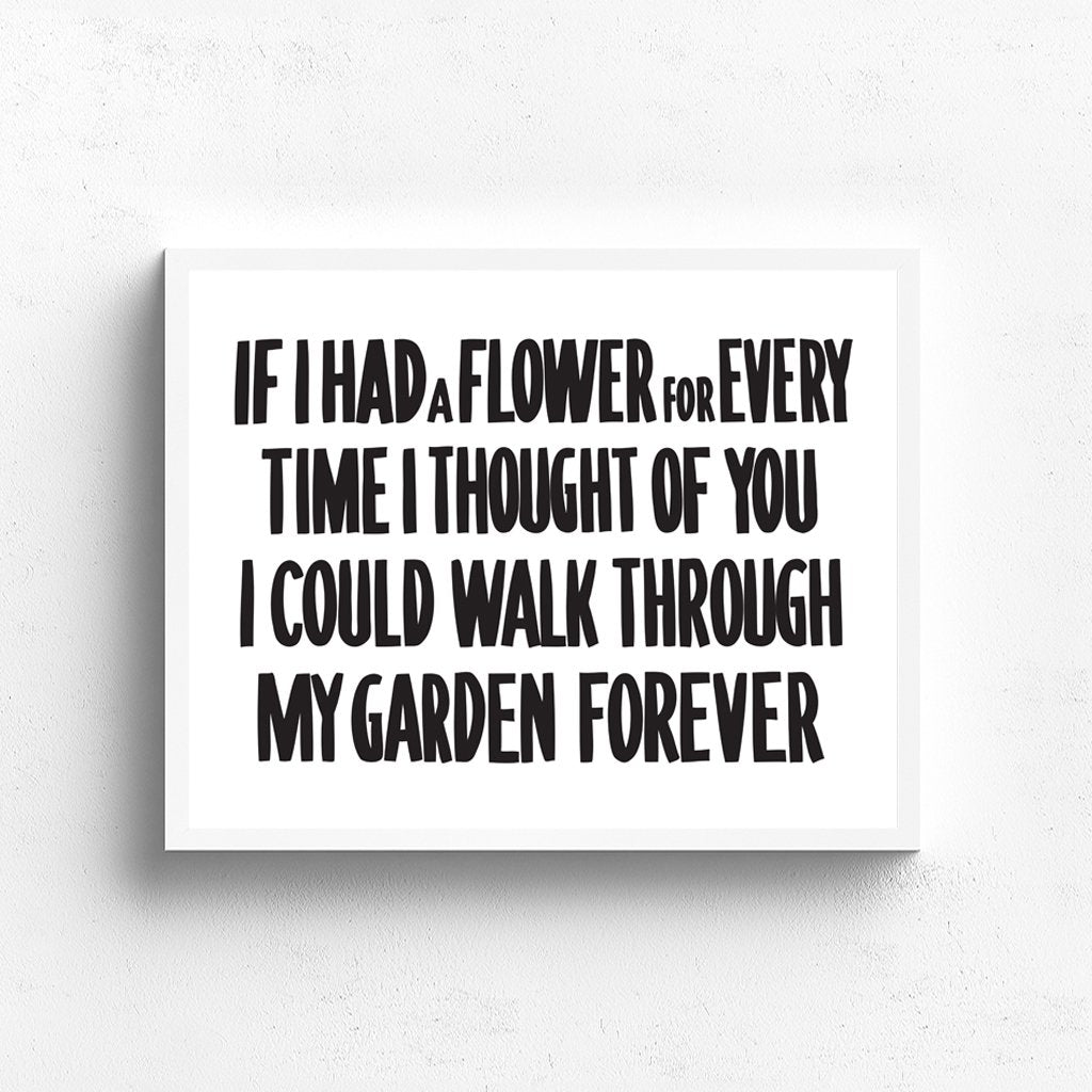 If I had a Flower for Every Time I thought of You by Baron Von Fancy | Open Edition and Limited Edition Prints