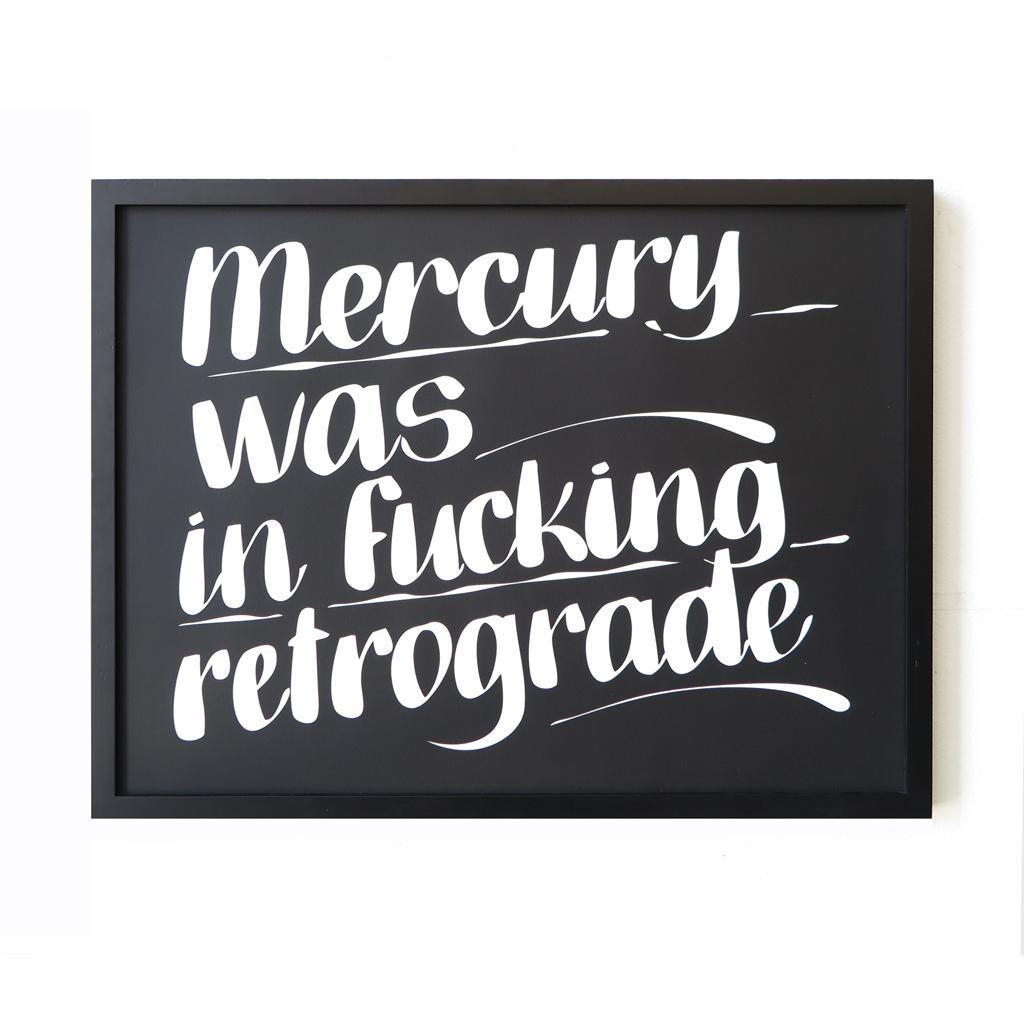 MERCURY WAS IN FUCKING RETROGRADE by Baron Von Fancy | Open Edition and Limited Edition Prints