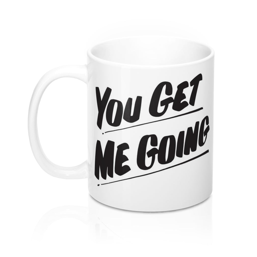 YOU GET ME GOING Mug by Baron Von Fancy | Open Edition and Limited Edition Prints