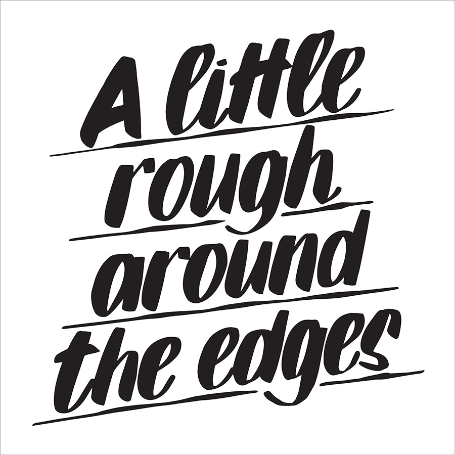 A LITTLE ROUGH AROUND THE EDGES by Baron Von Fancy | Open Edition and Limited Edition Prints