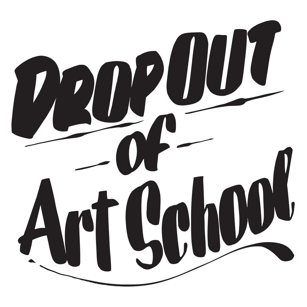 DROP OUT OF ART SCHOOL by Baron Von Fancy | Open Edition and Limited Edition Prints