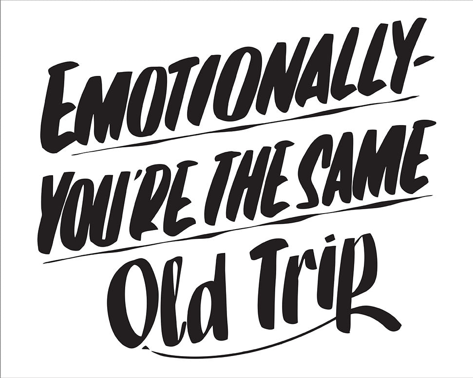 EMOTIONALLY YOU'RE THE SAME OLD TRIP by Baron Von Fancy | Open Edition and Limited Edition Prints