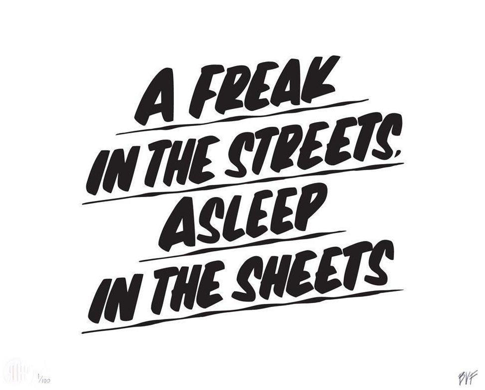 A FREAK IN THE STREETS, ASLEEP IN THE SHEETS by Baron Von Fancy | Open Edition and Limited Edition Prints