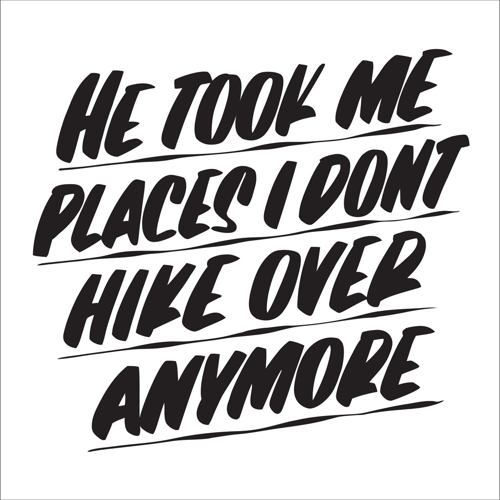 HE TOOK ME PLACES I DON'T HIKE OVER ANYMORE by Baron Von Fancy | Open Edition and Limited Edition Prints