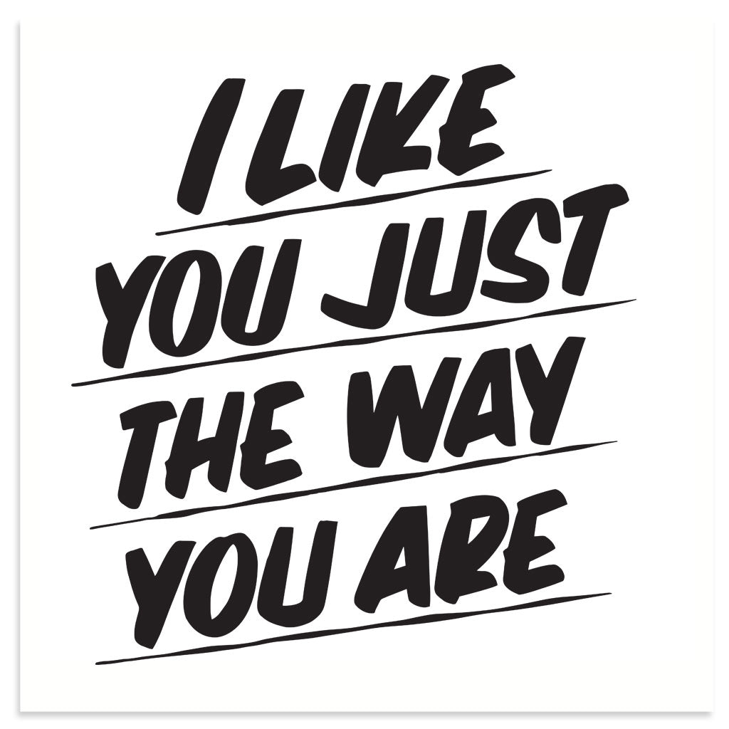 I Like You Just the Way You Are by Baron Von Fancy | Open Edition and Limited Edition Prints