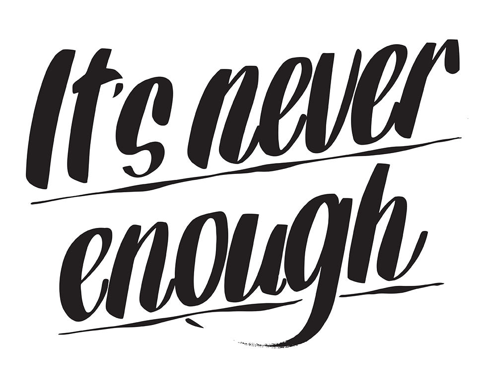 I'TS NEVER ENOUGH by Baron Von Fancy | Open Edition and Limited Edition Prints