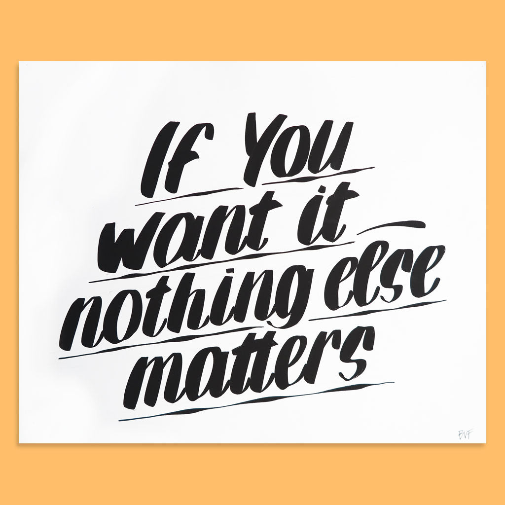 If You Want It Nothing Else Matters by Baron Von Fancy | Open Edition and Limited Edition Prints