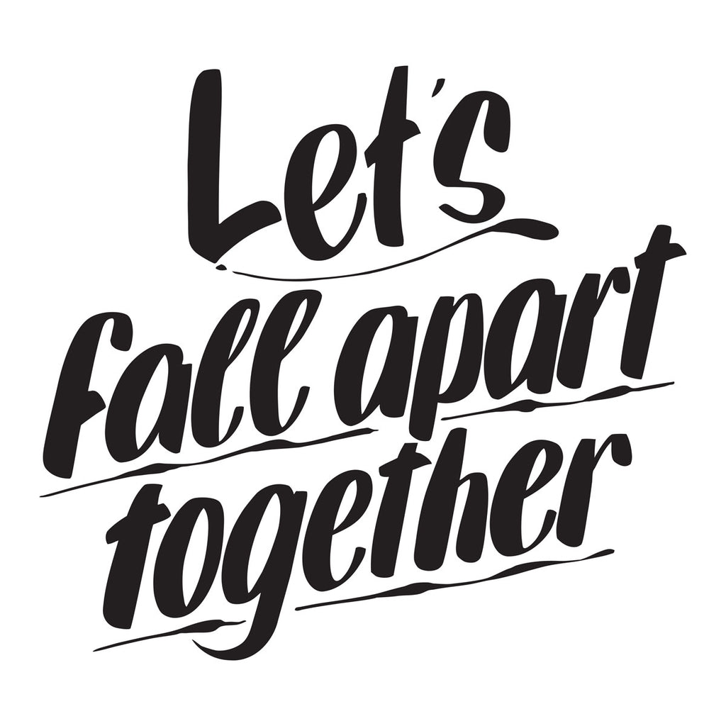 LET'S FALL APART TOGETHER by Baron Von Fancy | Open Edition and Limited Edition Prints