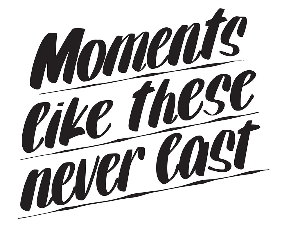 MOMENTS LIKE THESE NEVER LAST by Baron Von Fancy | Open Edition and Limited Edition Prints