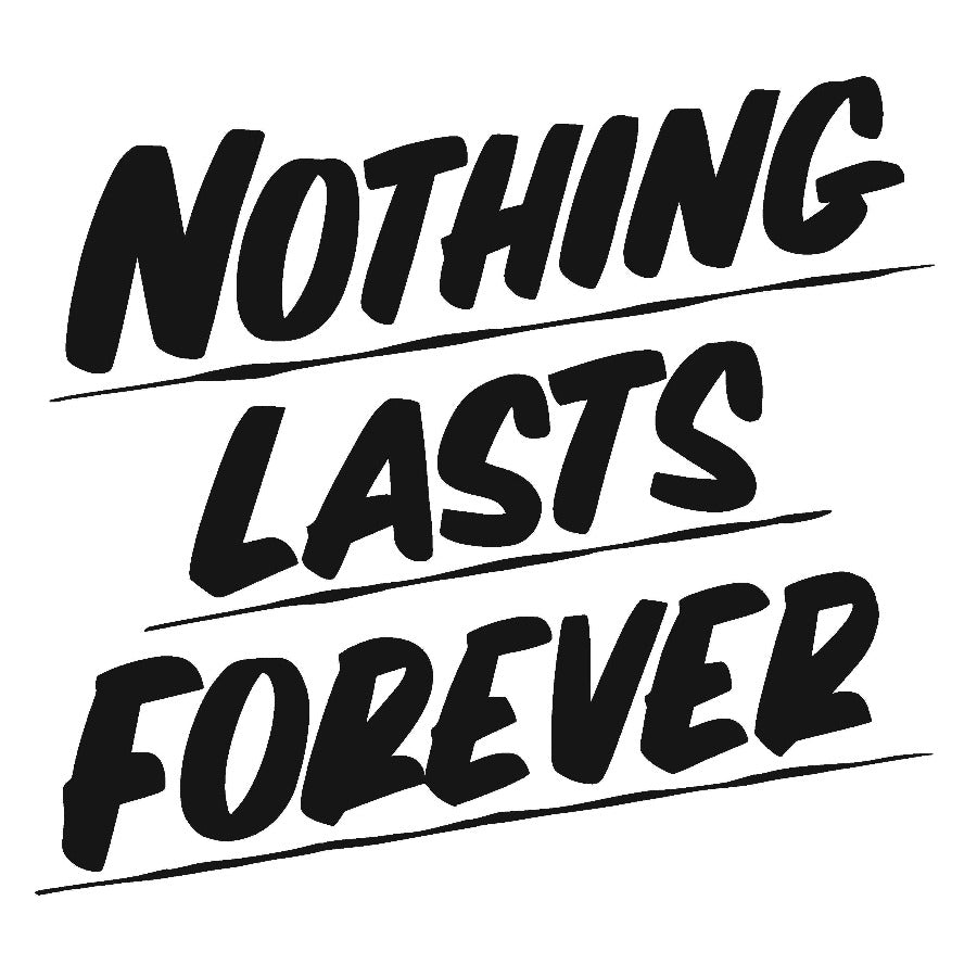 NOTHING LASTS FOREVER by Baron Von Fancy | Open Edition and Limited Edition Prints