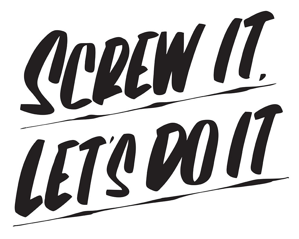 SCREW IT LET'S DO IT by Baron Von Fancy | Open Edition and Limited Edition Prints