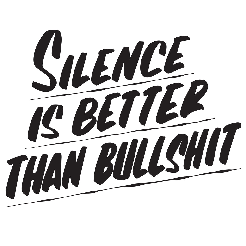 SILENCE IS BETTER THAN BULLSHIT by Baron Von Fancy | Open Edition and Limited Edition Prints