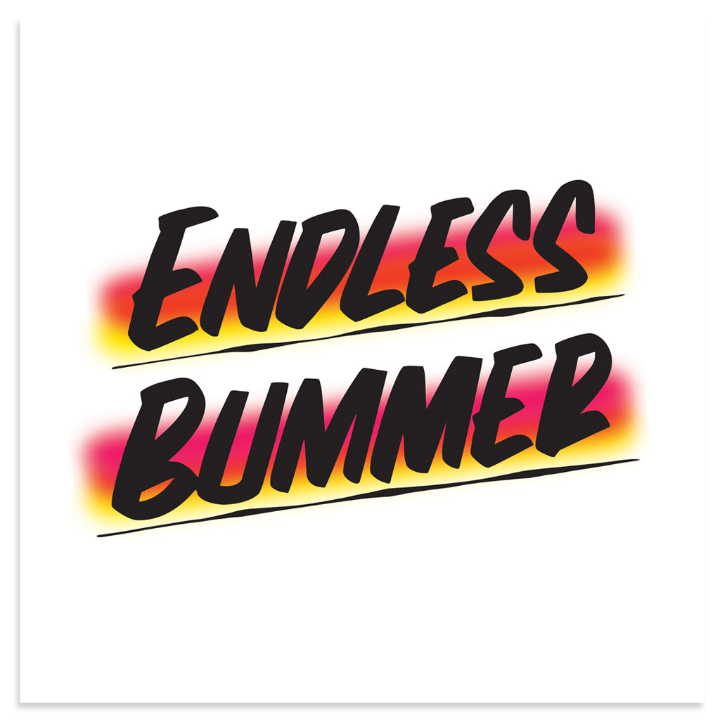 ENDLESS BUMMER by Baron Von Fancy | Open Edition and Limited Edition Prints