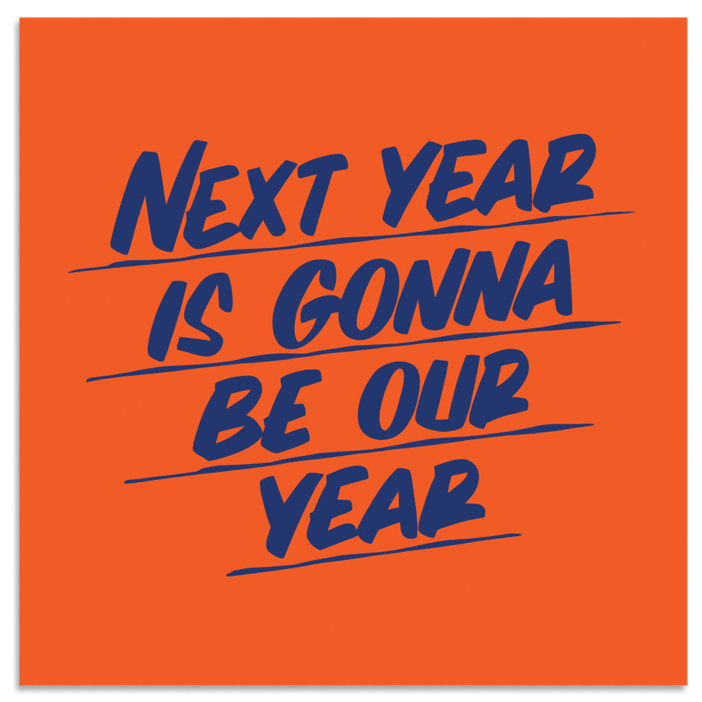 NEXT YEAR IS GONNA BE OUR YEAR by Baron Von Fancy | Open Edition and Limited Edition Prints