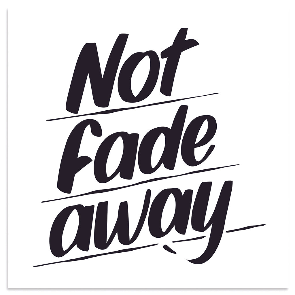 NOT FADE AWAY by Baron Von Fancy | Open Edition and Limited Edition Prints