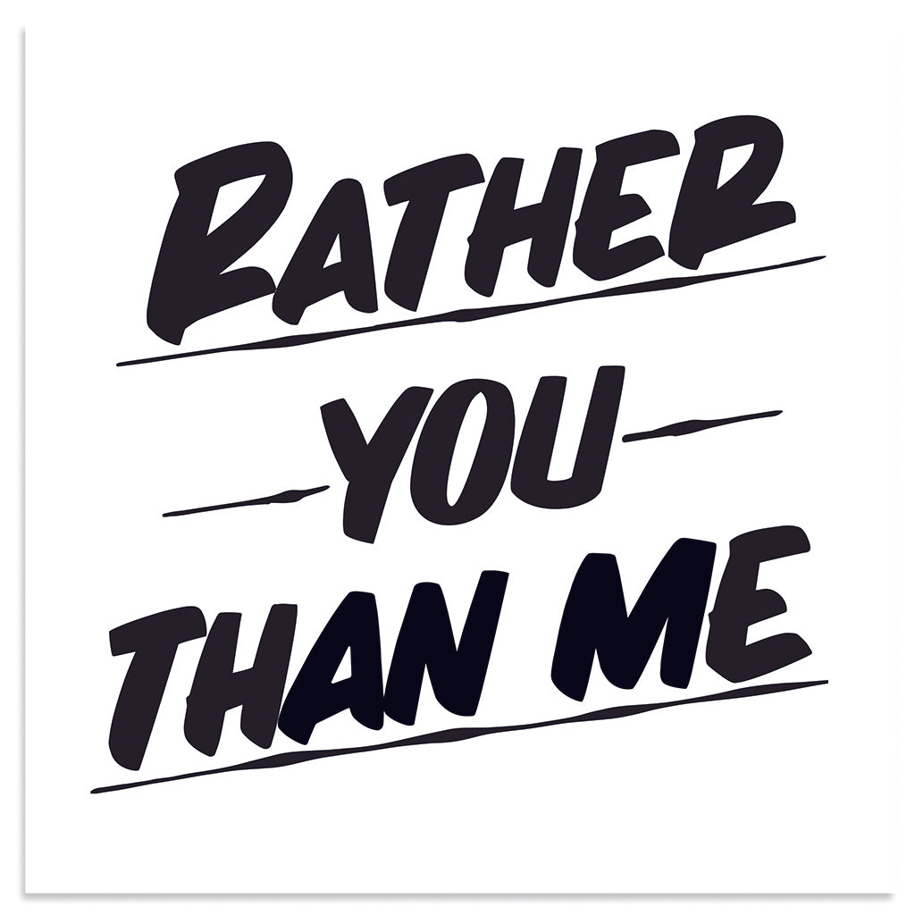RATHER YOU THAN ME by Baron Von Fancy | Open Edition and Limited Edition Prints