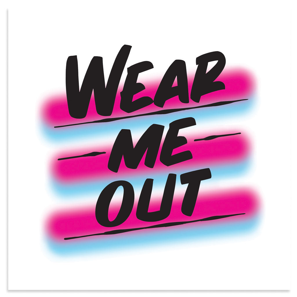 WEAR ME OUT by Baron Von Fancy | Open Edition and Limited Edition Prints