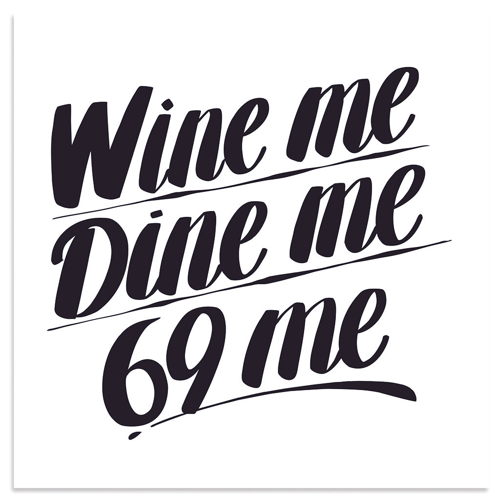 Wine me, Dine me, 69 me by Baron Von Fancy | Open Edition and Limited Edition Prints