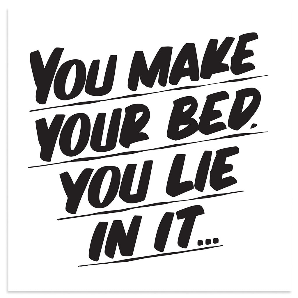 YOU MAKE YOUR BED. YOU LIE IN IT... by Baron Von Fancy | Open Edition and Limited Edition Prints
